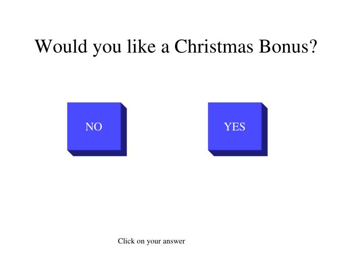 Would you like a christmas bonus