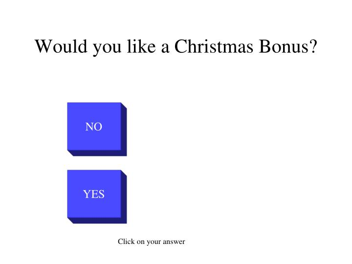 Would you like a christmas bonus1