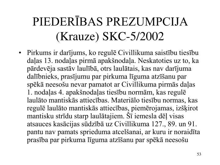PIEDERĪBAS PREZUMPCIJA (Krauze) SKC-5/2002