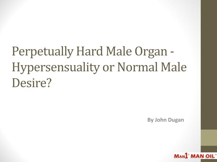 perpetually hard male organ hypersensuality or normal male desire