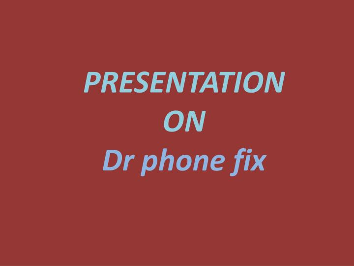Presentation on dr phone fix