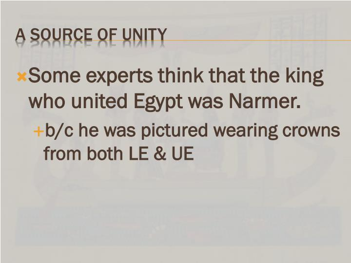 Some experts think that the king who united Egypt was