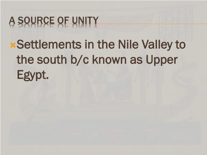 Settlements in the Nile Valley to the south b/c known as Upper Egypt.