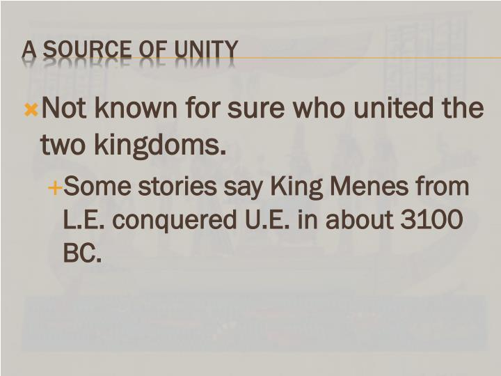 Not known for sure who united the two kingdoms.