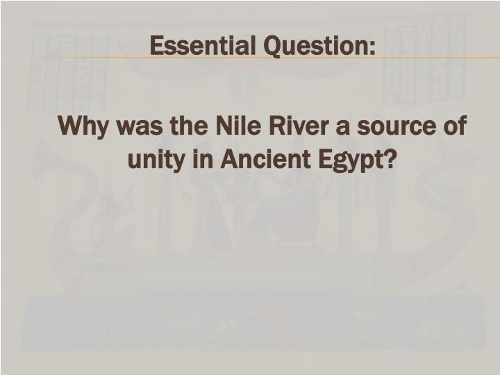 Essential question why was the nile river a source of unity in ancient egypt