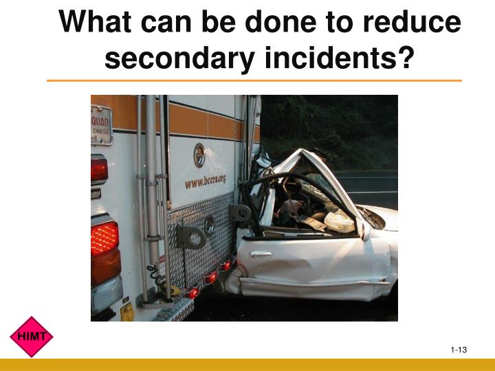 What can be done to reduce secondary incidents?