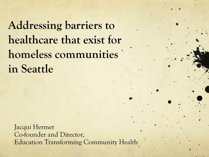 Addressing barriers to healthcare that exist for homeless communities in seattle