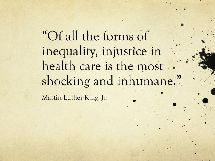 """Of all the forms of inequality, injustice in health care is the most shocking and inhumane."""