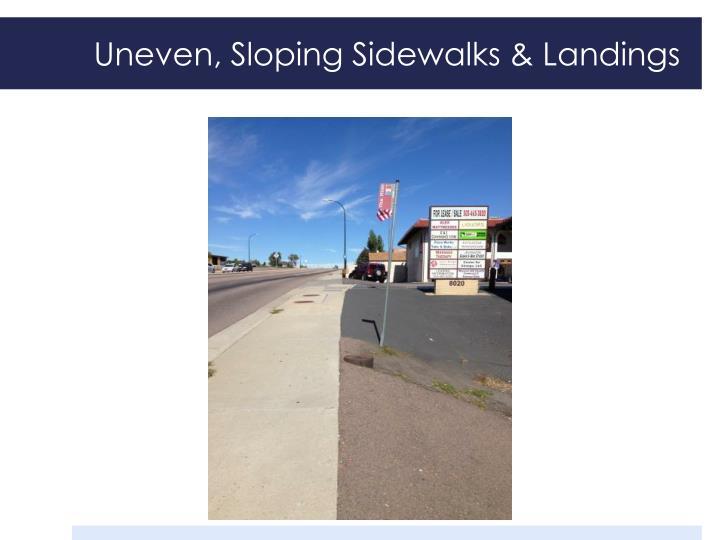 Uneven, Sloping Sidewalks & Landings