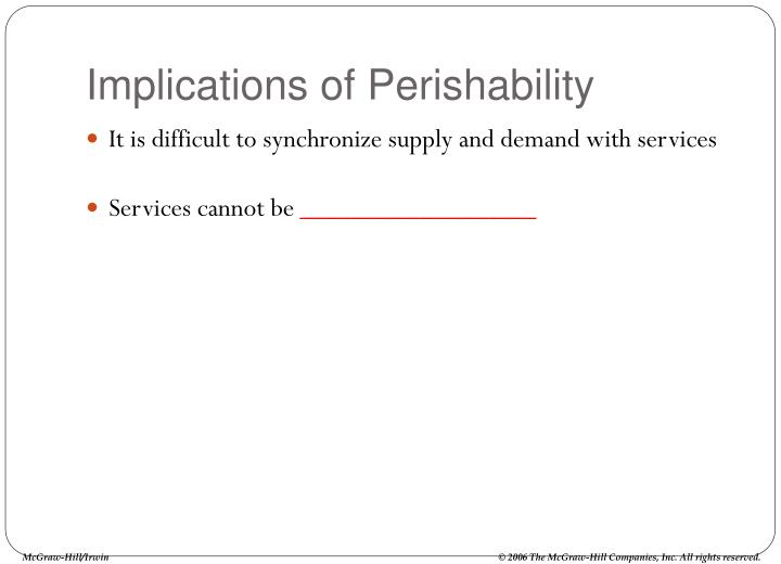 Implications of Perishability