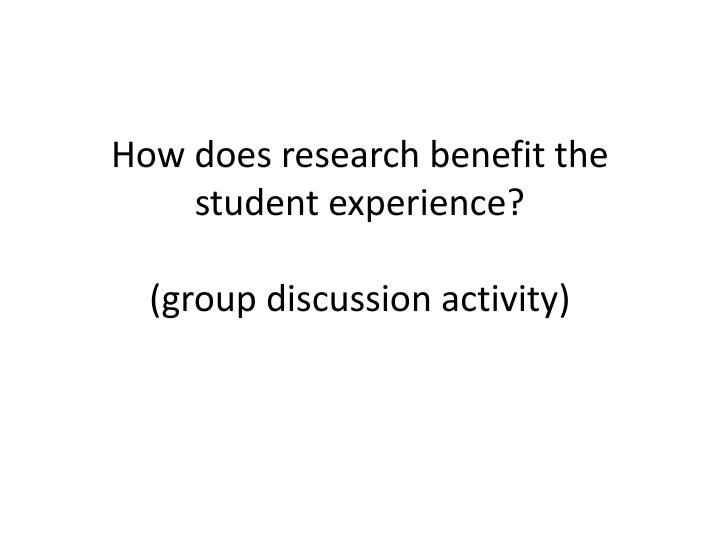 How does research benefit the student experience