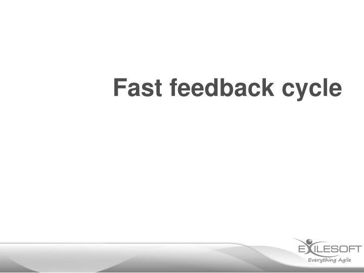 Fast feedback cycle