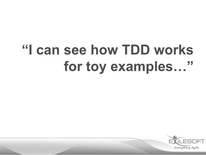 """""""I can see how TDD works for toy examples…"""""""