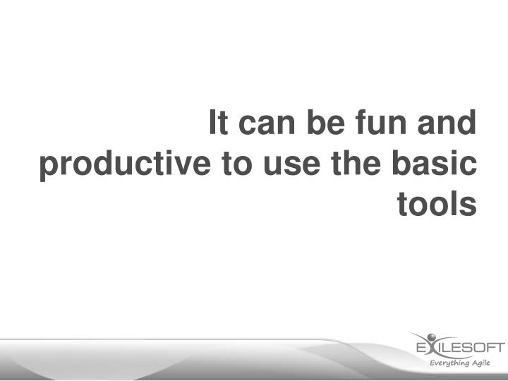 It can be fun and productive to use the basic tools