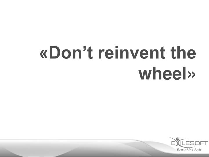 «Don't reinvent the wheel»