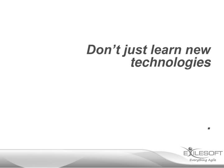 Don't just learn new technologies