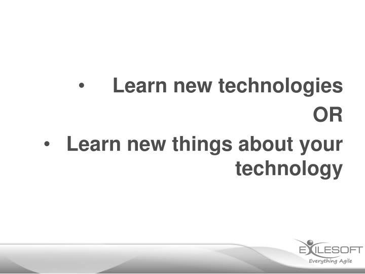 Learn new technologies