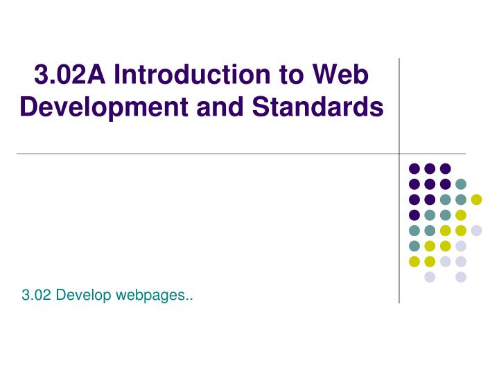 3 02a introduction to web development and standards