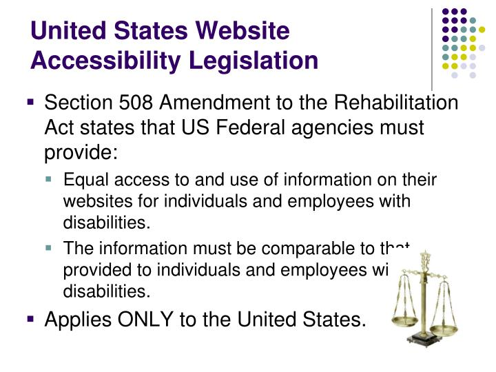 Section 508 Amendment to the Rehabilitation Act states that US Federal agencies must provide: