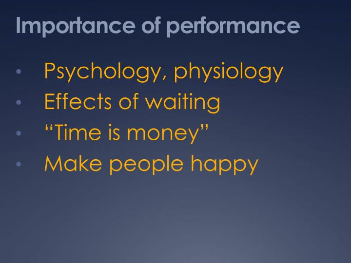 Importance of performance