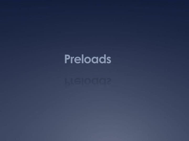 Preloads