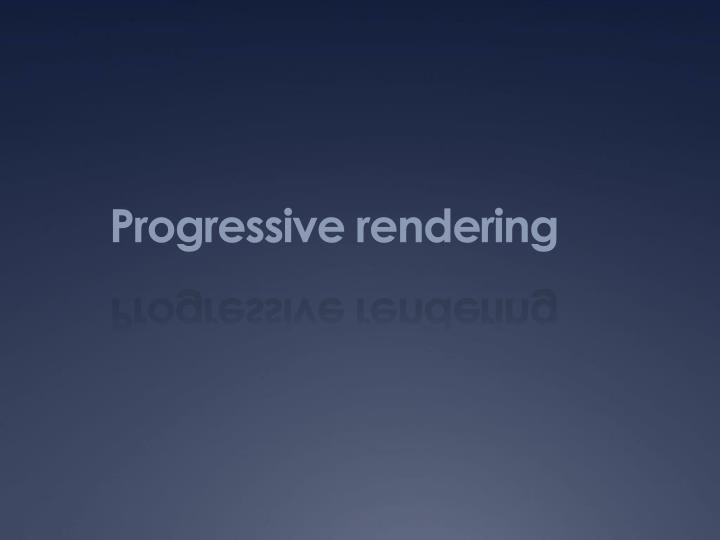 Progressive rendering