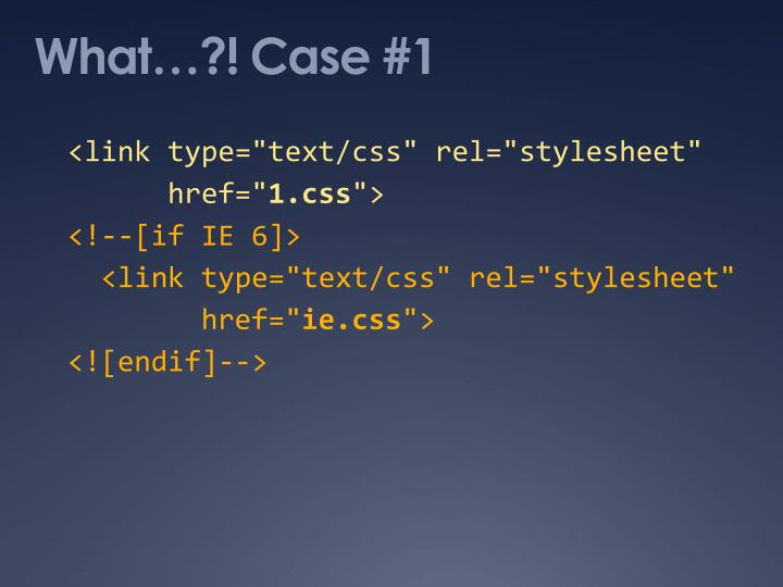 What…?! Case #1