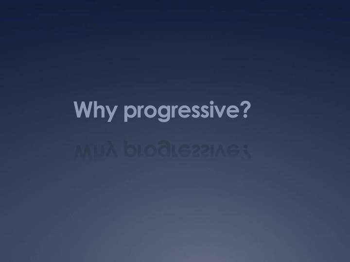 Why progressive?