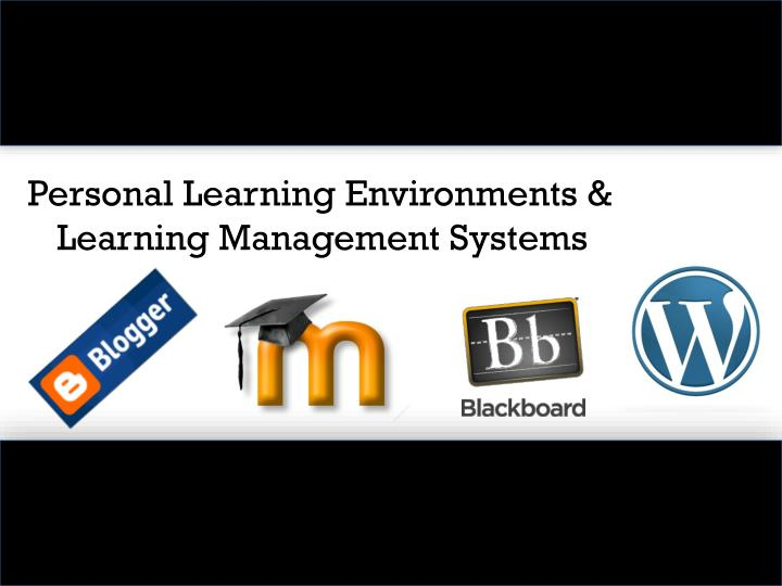 Personal Learning Environments & Learning Management Systems