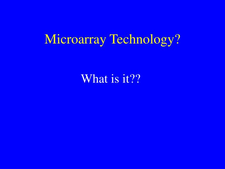 Microarray Technology?