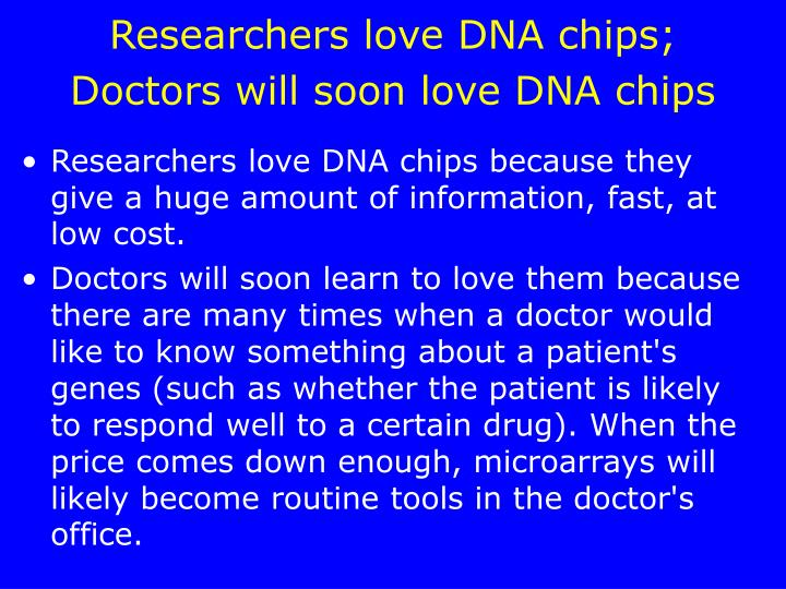 Researchers love DNA chips; Doctors will soon love DNA chips
