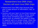 researchers love dna chips doctors will soon love dna chips