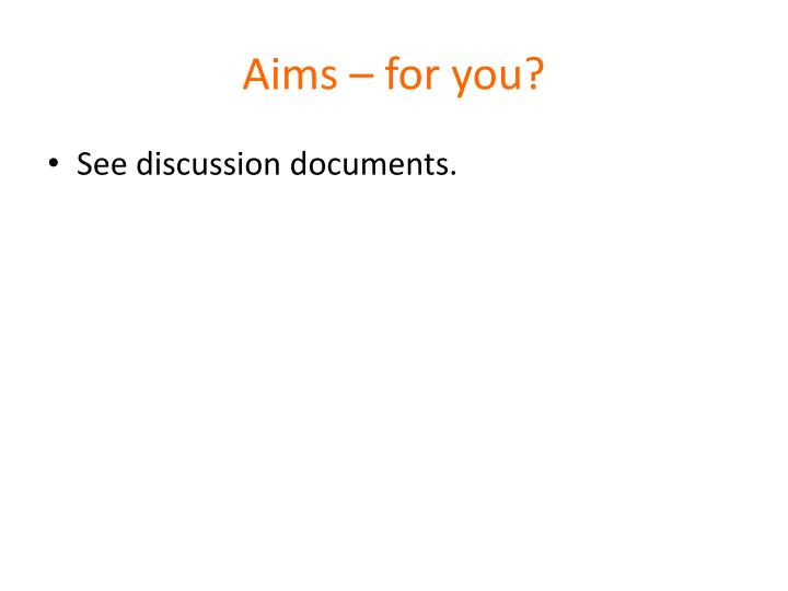 Aims – for you?