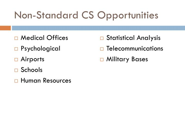 Non-Standard CS Opportunities