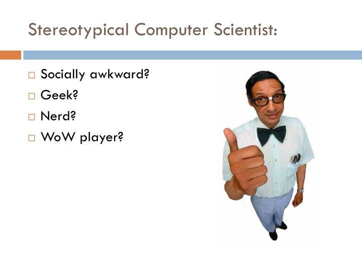 Stereotypical Computer Scientist: