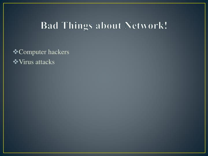 Bad Things about Network!