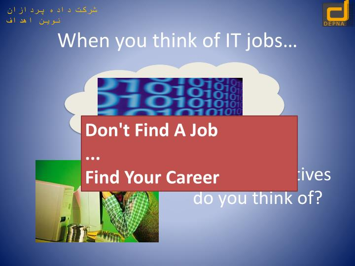When you think of IT jobs…