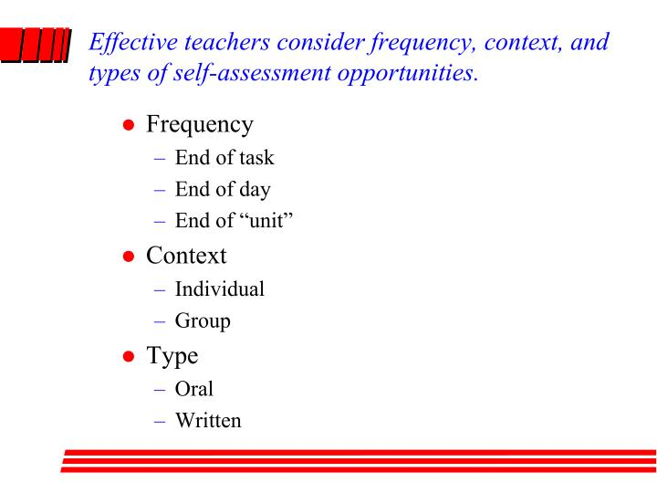 Effective teachers consider frequency, context, and types of self-assessment opportunities.