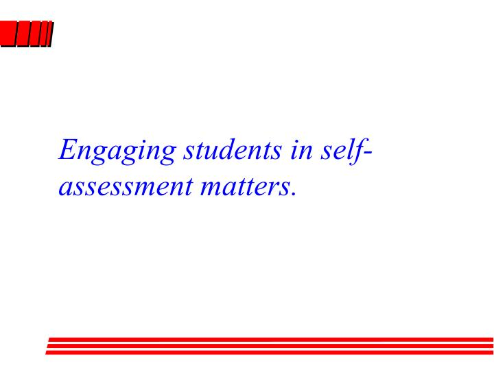 Engaging students in self-assessment matters.