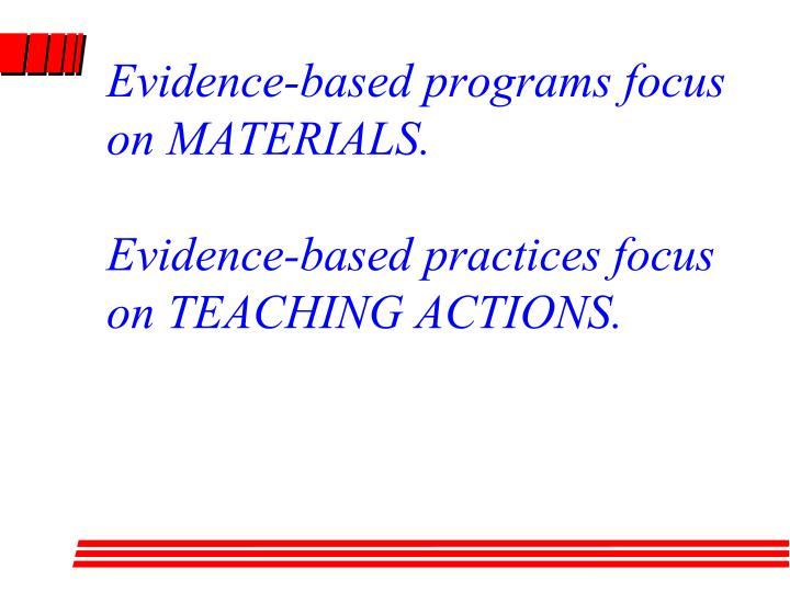Evidence-based programs focus on MATERIALS.