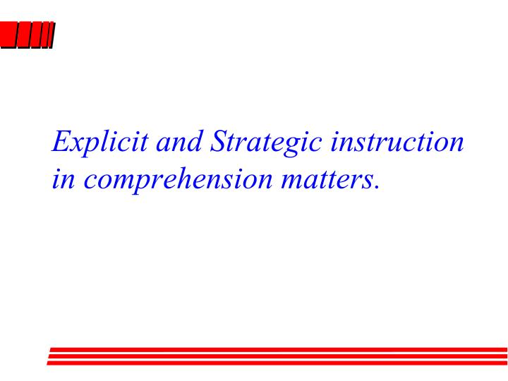 Explicit and Strategic instruction in comprehension matters.