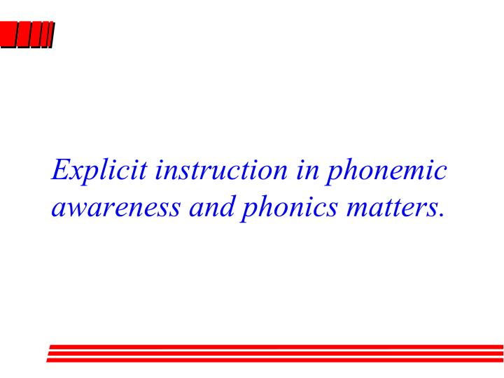 Explicit instruction in phonemic awareness and phonics matters.
