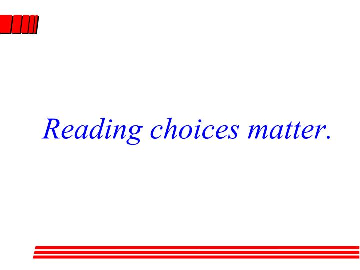 Reading choices matter.