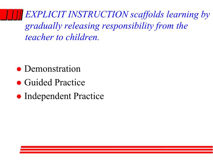 EXPLICIT INSTRUCTION scaffolds learning by gradually releasing responsibility from the teacher to children.