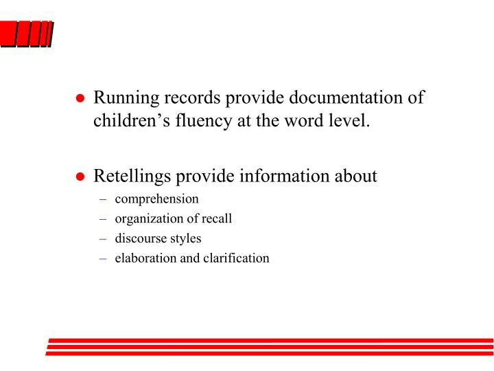 Running records provide documentation of children's fluency at the word level.