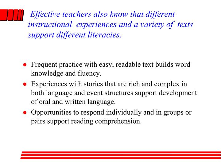 Effective teachers also know that different instructional  experiences and a variety of  texts support different literacies.