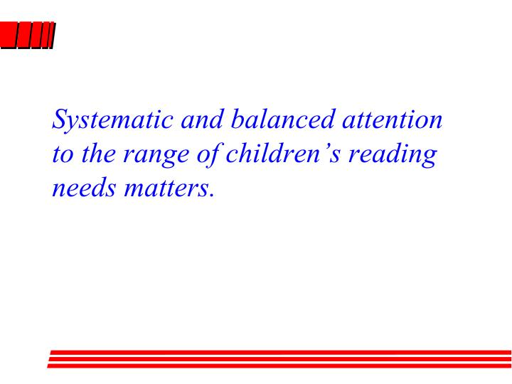 Systematic and balanced attention to the range of children's reading needs matters.