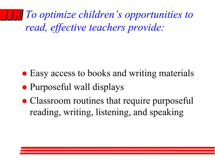 To optimize children's opportunities to read, effective teachers provide: