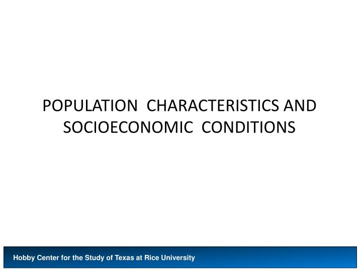 POPULATION  CHARACTERISTICS AND  SOCIOECONOMIC  CONDITIONS
