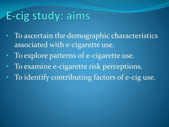 E-cig study: aims